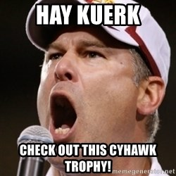 Pauw Whoads - hay kuerk check out this cyhawk trophy!