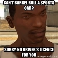 Gta San Andreas - Can't barrel roll a sports car? Sorry, no driver's licence for you