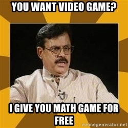 average indian father - You want vIDEO GAME? I give you math game for free