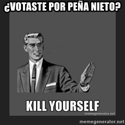 kill yourself guy - ¿Votaste por peña nieto?