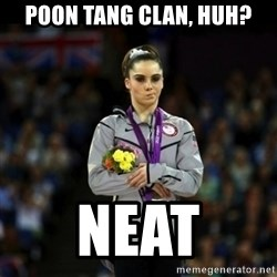 Unimpressed McKayla Maroney - POON TANG CLAN, HUH? NEAT