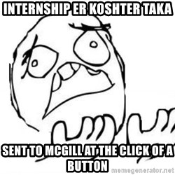 WHY SUFFERING GUY - internship er koshter taka sent to Mcgill at the click of a button