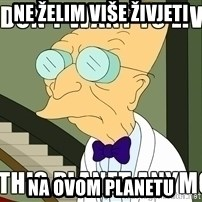 I Dont Want To Live On This Planet Anymore - Ne želim više živjeti na ovom planetu