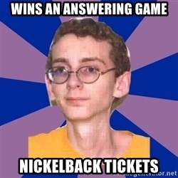 Loser Boy - wins an answering game nickelback tickets