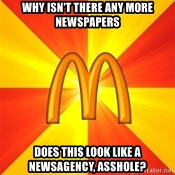 Maccas Meme - why isn't there any more newspapers does this look like a newsagency, asshole?
