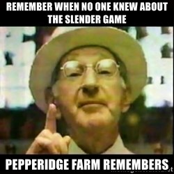 Pepperidge Farm Remembers - remember when no one knew about the slender game pepperidge farm remembers