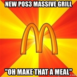 """Maccas Meme - New POS3 Massive Grill """"Oh make that a meal"""""""
