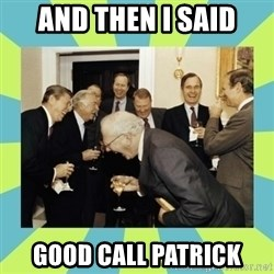 reagan white house laughing - and then i said good call patrick