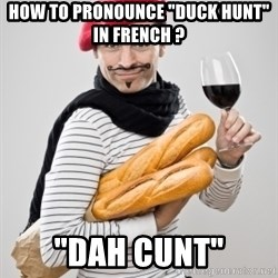 """frenchy - how to pronounce """"duck hunt"""" in french ? """"dah cunt"""""""