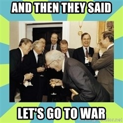 reagan white house laughing - AND THEN THEY SAID  LET'S GO TO WAR