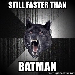 flniuydl - STILL FASTER THAN  BATMAN
