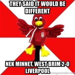 Liverpool Problems - THEY SAID IT WOULD BE DIFFERENT  NEK MINNET, WEST BRIM 2-0 LIVERPOOL