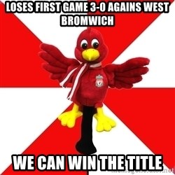 Liverpool Problems - lOSES FIRST GAME 3-0 AGAINS WEST BROMWICH WE CAN WIN THE TITLE