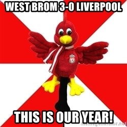 Liverpool Problems - West brom 3-0 liverpool This is our year!