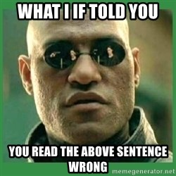 Matrix Morpheus - What i if told you you read the above sentence wrong