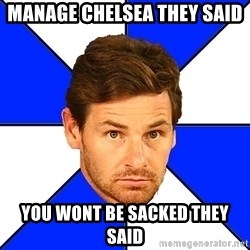André Villas-Boas - Manage chelsea they said you wont be sacked they said