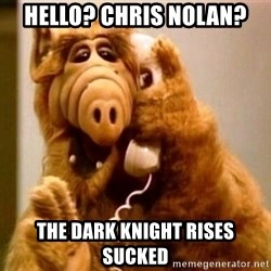 Inappropriate Alf - hello? Chris nolan? the dark knight rises sucked