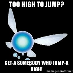 Zelda Navi - Too high to jump? Get-a somebody who jump-a high!