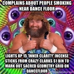 PSYLOL - complains about people smoking near dance floor  lights up 15 'inner clarity' incense sticks from crazy clarks $1 bin to mark out sacred geometry grid on dancefloor