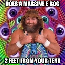 PSYLOL - does a massive e bog 2 feet from your tent
