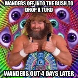 PSYLOL - WANDERS OFF INTO THE BUSH TO DROP A TURD WANDERS OUT 4 DAYS LATER