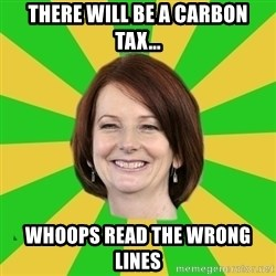 Julia Gillard - THERE WILL BE A CARBON TAX… WHOOPS READ THE WRONG LINES