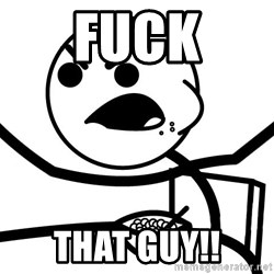 Cereal Guy Angry - Fuck that guy!!
