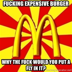 McDonalds Peeves - FUCKING EXPENSIVE BURGER WHY THE FUCK WOULD YOU PUT A FLY IN IT?