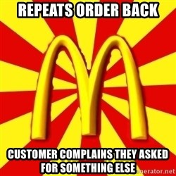 McDonalds Peeves - rEPEATS ORDER BACK CUSTOMER COMPLAINS THEY asked for something else
