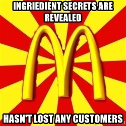 McDonalds Peeves - INGRIEDIENT SECRETS ARE REVEALED HASN'T LOST ANY CUSTOMERS