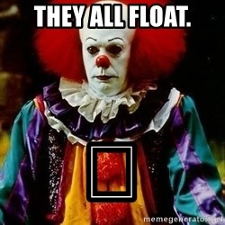 it clown stephen king - THEY ALL FLOAT. 😁