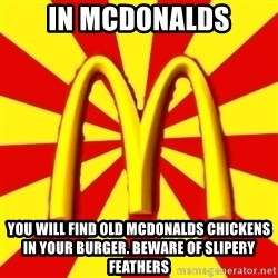 McDonalds Peeves - IN MCDONALDS YOU WILL FIND OLD MCDONALDS CHICKENS IN YOUR BURGER. BEWARE OF SLIPERY FEATHERS