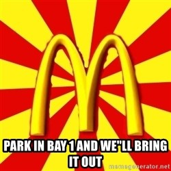 """McDonalds Peeves - PARK IN BAY 1 AND WE""""LL BRING IT OUT"""