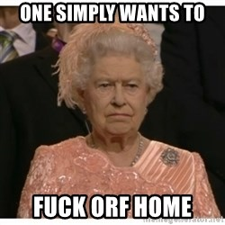 Unimpressed Queen - One simply wants to fuck orf home