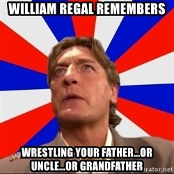 Regal Remembers - William Regal remembers wrestling your father...or uncle...or grandfather
