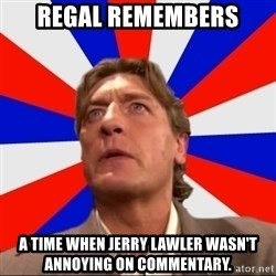 Regal Remembers - Regal remembers a time when jerry lawler wasn't annoying on commentary.