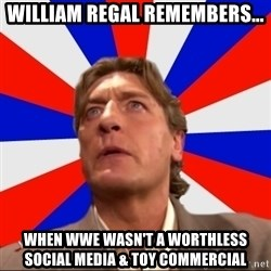 Regal Remembers - William Regal remembers... When WWE wasn't a worthless social media & toy commercial