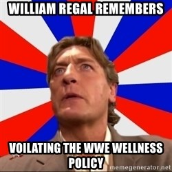 Regal Remembers - william regal remembers voilating the wwe wellness policy