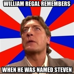 Regal Remembers - William Regal remembers when he was named steven