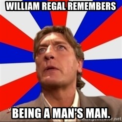 Regal Remembers - William regal remembers being a man's man.