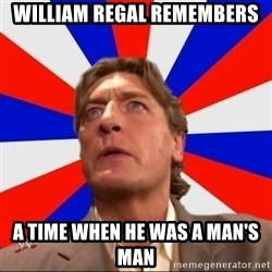 Regal Remembers - William regal remembers a time when he was a man's man