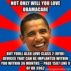 Obama - not only will you love obamacare but youll also love class 2 (RfID) devices that can be implanted within you within 36 months -- page 1507 line 9 of HR 3962