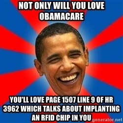 Obama - not only will you love obamacare YOU'LL LOVE PAGE 1507 LINE 9 OF HR 3962 which talks about implanting an RFID chip in you