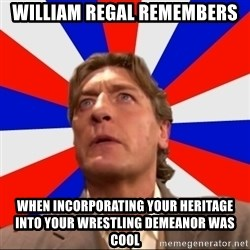 Regal Remembers - William regal remembers when incorporating your heritage into your wrestling demeanor was cool