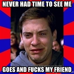 Sad Tobey Maguire - never had time to see me goes and fucks my friend