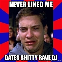 Sad Tobey Maguire - never liked me dates shitty rave dj