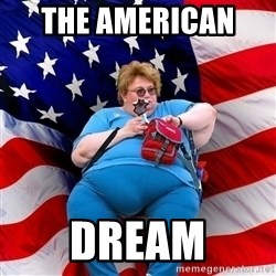 Obese American - THE AMERICAN   DREAM