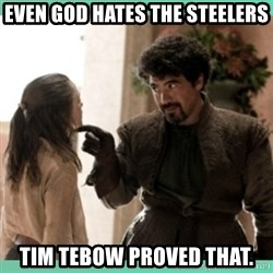 What do we say - Even God hates the Steelers TiM Tebow proved that.