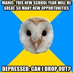 Bipolar Owl - Manic: this new school year will be great, so many new opportunities depressed: can i drop out?