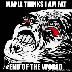 Rage Face - Maple thinks I am fat end of the world